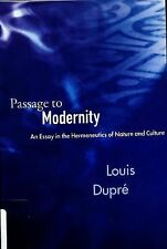 Passage to Modernity : An Essay in the Hermeneutics of Nature and Culture by...