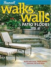 Walks, Walls & Patio Floors: Build with Brick, Stone, Pavers, Concrete, Tile and