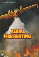 Aerial Firefighting by W. Jendsch (Aerial Tankers, Airtankers, Fixed-Wing/Helos)