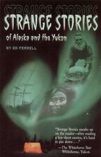 Strange Stories of Alaska and the Yukon by Ferrell, Ed
