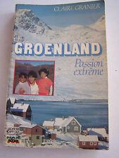 AVENTURE , VOYAGE . GROENLAND , PASSION EXTREME  . 308 PAGES  EN BON ETAT .