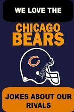 We Love the Chicago Bears - Jokes about Our Rivals by Ewan Flintwood (2013,...