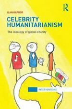 Celebrity Humanitarianism : The Ideology of Global Charity by Ilan Kapoor...