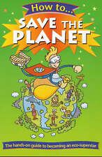 HOW TO SAVE THE PLANET: THE HANDS ON GUIDE TO BECOMING AN ECO-SUPERSTAR., Taylor