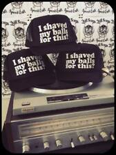 I shaved my balls for this? black trucker hat funny punk rock metal party biker