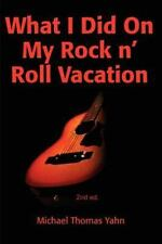 What I Did on My Rock n' Roll Vacation by Michael Yahn (2001, Paperback)