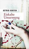 Korten, Astrid - Eiskalte Umarmung: Thriller (Thriller im GMEINER-Verlag) /2
