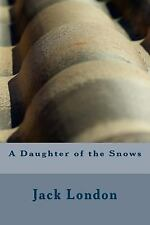 A Daughter of the Snows by Jack London (2017, Paperback)