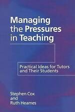 Managing the Pressures of Teaching: Practical Ideas for Tutors and Their Studen