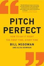 Pitch Perfect: How to Say It Right the First Time, Every Time, McGowan, Bill, Ac