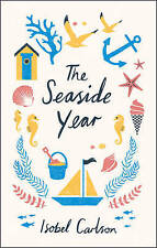 The Seaside Year: A Month-by-Month Guide to Maki, Carlson, Isobel, Very Good