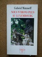 Rare DEDICACE de GABRIEL MATZNEFF Nous n Irons Plus au Luxembourg / Signé