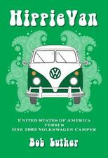 Hippie Van : United States of America Versus One 1963 Volkswagen Camper by...