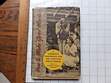 How to Make Good Movies. 1940's  Eastman Kodak Hardcover w/ dust jacket. 232 pgs