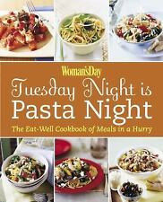Woman's Day: Tuesday Night is Pasta Night: The Eat Well Cookbook of Meals in a