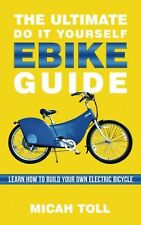 The Ultimate Do It Yourself Ebike Guide Learn How to Build Your Own Electric Bicycle Paperback – 8 Dec 2013