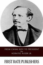 From Canal Boy to President by Horatio Alger (2014, Paperback)