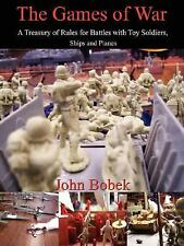 The Games of War: A Treasury of Rules for Battles with Toy Soldiers, Ships and P