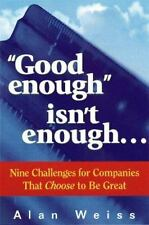 """Good enough"" isn't enough. . . : Nine Challenges for Companies That Choose to"