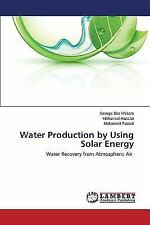Water Production by Using Solar Energy by Fatouh Mohamed, Hassan Mohamed and...