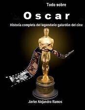 Todo Sobre Oscar : La Historia Completa Del Legendario Premio Del Cine by...