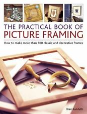 Practical Book of Picture Framing: How to Make More Than 100 Classic and Decora