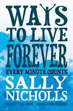 Ways to Live Forever By Sally Nicholls. 9781407130507