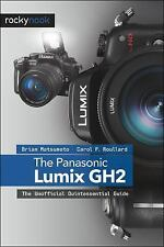 The Panasonic Lumix DMC-GH2 : The Unofficial Quintessential Guide by Carol F....