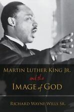 Martin Luther King, Jr. and the Image of God by Richard W. Wills (2009,...