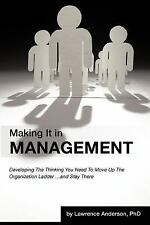 Making It in Management : Developing the Thinking You Need to Move up the...