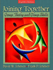 Joining Together: Group Theory and Group Skills by David W. Johnson, Frank P....