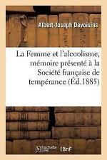 La Femme et l'Alcoolisme, Memoire Presente a la Societe Francaise de...