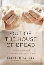 Out of the House of Bread: Satisfying Your Hunger for God with the Spiritual Dis
