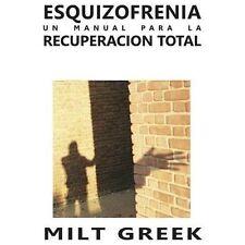 Esquizofrenia: un Manual para la Recuperacion Total by Milt Greek (2013,...