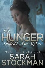 The Hunger : Stuffed by Two Alphas (Mfm Threesomes) by Sarah Stockman (2015,...