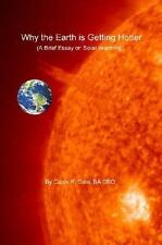 Why the Earth Is Getting Hotter : A Brief Essay on Global Warming by Curtis...