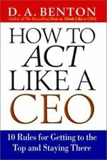 How to Act Like a CEO : 11 Rules for Getting to the Top and Staying There by D.…