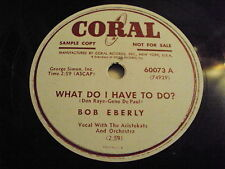 W/5/13 Schellackplatte WHAT DO I HAVE TO DO? – BOB EBERLY Vocal The Aristokats