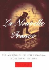 La Nouvelle France: The Making of French Canada--A Cultural History (Paperback o