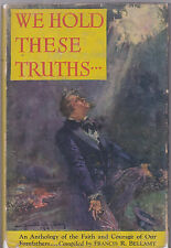 WE HOLD THESE TRUTHS: An Anthology of the Faith and Courage of Our Forefathers