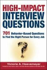 High-Impact Interview Questions: 701 Behavior-based Questions to Find the Right