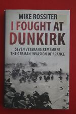 I FOUGHT AT DUNKIRK - 7 VETERANS REMEMBER by Mike Rossiter (HC/DJ, 2012)
