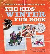 The Kids' Winter Fun Book : Homespun Adventures for Family Fun by Sam Martin