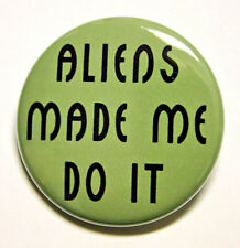"ALIENS MADE ME DO IT - Novelty Pinback Button Badge 1.5"" UFO"