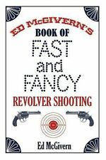 Ed Mcgivern's Book of Fast and Fancy Revolver Shooting by Ed McGivern