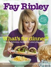 What's for Dinner?: Easy and delicious recipes for everyday cooking,Fay Ripley