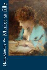 Marier Sa Fille by Henry Gréville (2016, Paperback)