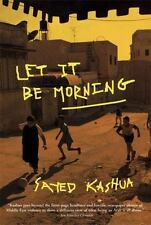 Let It Be Morning by Kashua, Sayed, Good Book