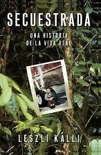 NEW Secuestrada: Una historia de la vida real (Spanish Edition) by Leszli Kalli