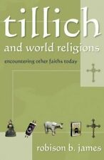 Tillich and World Religions: Encountering Other Faiths Today, James, Robison B.,